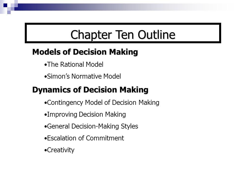 Chapter Ten Outline Models of Decision Making The Rational Model Simon's Normative Model Dynamics of Decision Making Contingency Model of Decision Mak