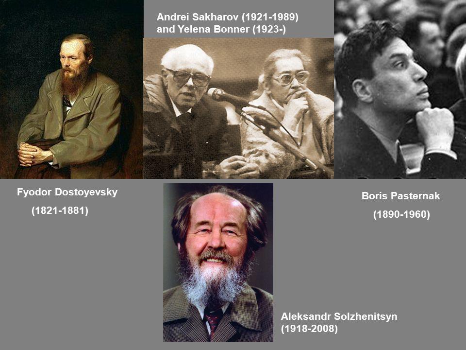 Fyodor Dostoyevsky (1821-1881) Boris Pasternak (1890-1960) Andrei Sakharov (1921-1989) and Yelena Bonner (1923-) Aleksandr Solzhenitsyn (1918-2008)