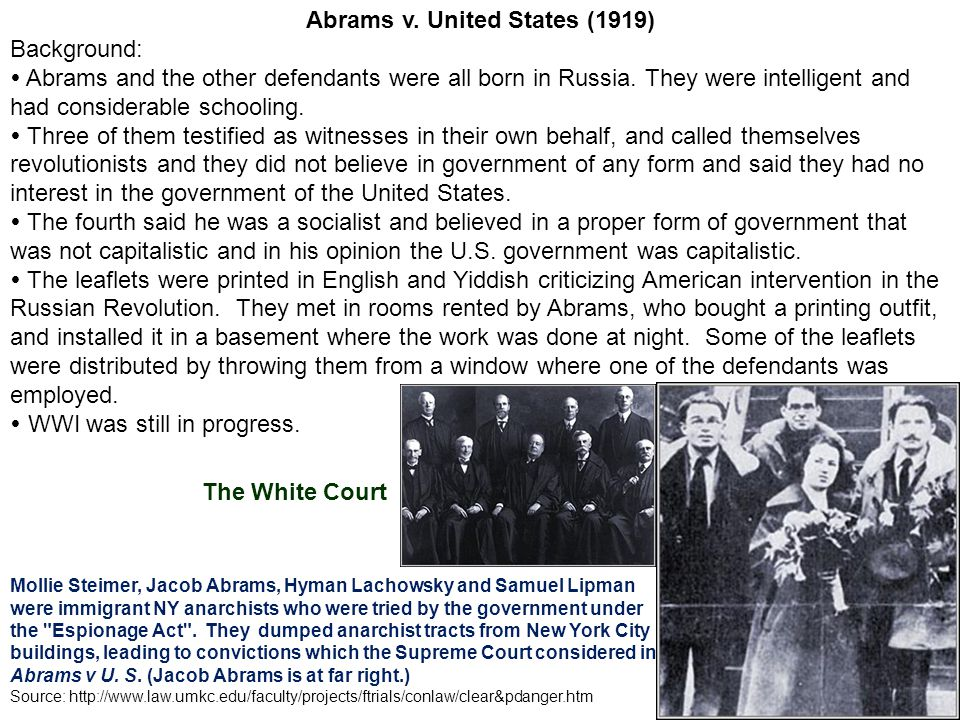 Abrams v. United States (1919) Background:  Abrams and the other defendants were all born in Russia. They were intelligent and had considerable schoo