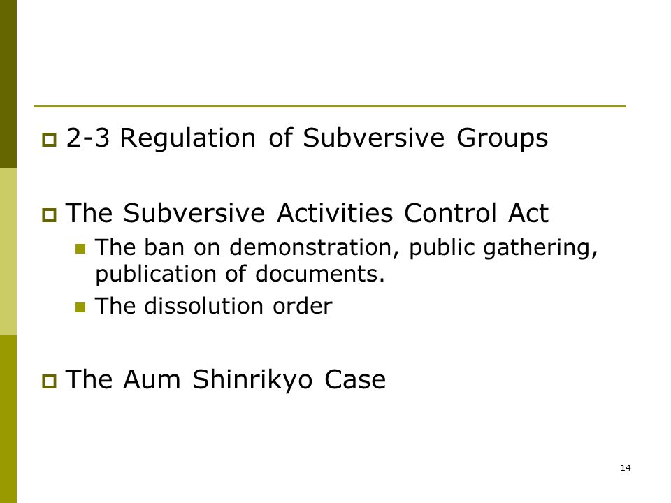 14  2-3 Regulation of Subversive Groups  The Subversive Activities Control Act The ban on demonstration, public gathering, publication of documents.