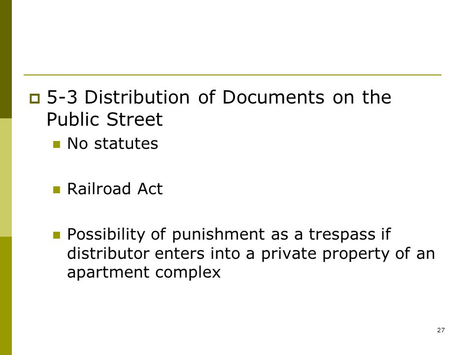 27  5-3 Distribution of Documents on the Public Street No statutes Railroad Act Possibility of punishment as a trespass if distributor enters into a private property of an apartment complex