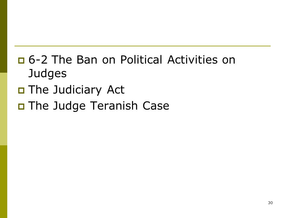 30  6-2 The Ban on Political Activities on Judges  The Judiciary Act  The Judge Teranish Case