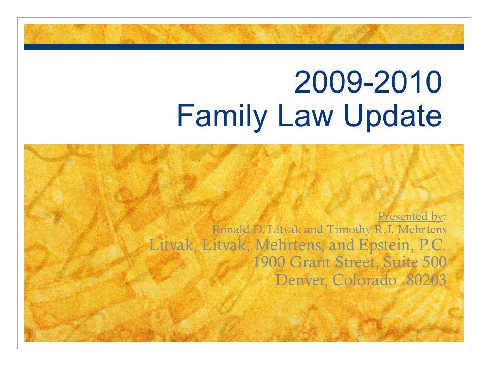 2009-2010 Family Law Update Presented by: Ronald D.