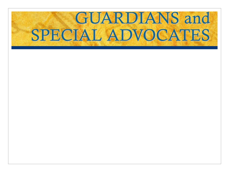 GUARDIANS and SPECIAL ADVOCATES
