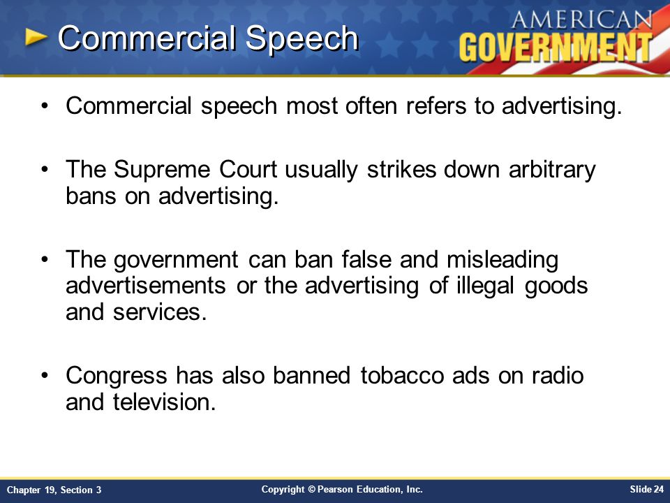 Copyright © Pearson Education, Inc.Slide 24 Chapter 19, Section 3 Commercial Speech Commercial speech most often refers to advertising.