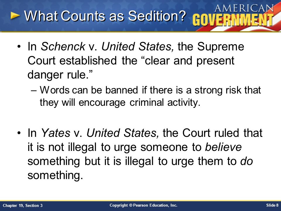 Copyright © Pearson Education, Inc.Slide 8 Chapter 19, Section 3 What Counts as Sedition? In Schenck v. United States, the Supreme Court established t
