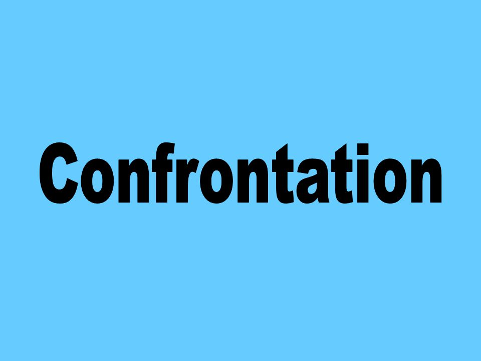 To Identify: - What causes confrontation How to deal with confrontation
