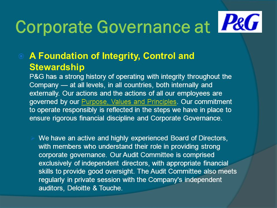  A Foundation of Integrity, Control and Stewardship P&G has a strong history of operating with integrity throughout the Company — at all levels, in a