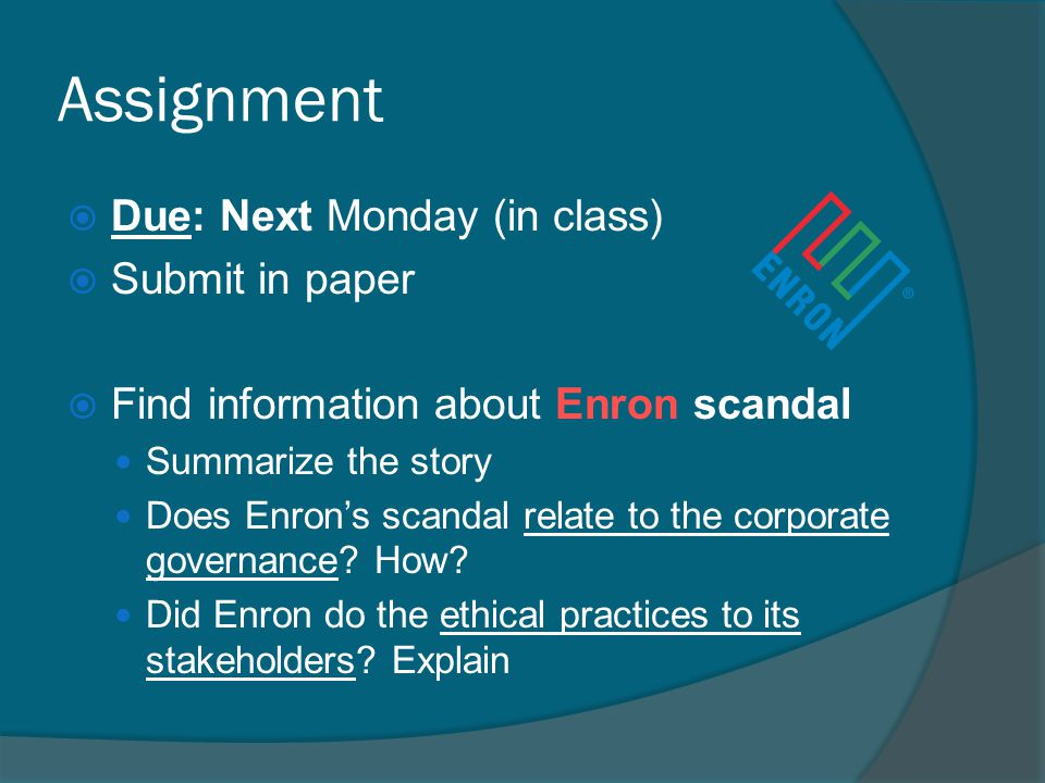 Assignment  Due: Next Monday (in class)  Submit in paper  Find information about Enron scandal Summarize the story Does Enron's scandal relate to t