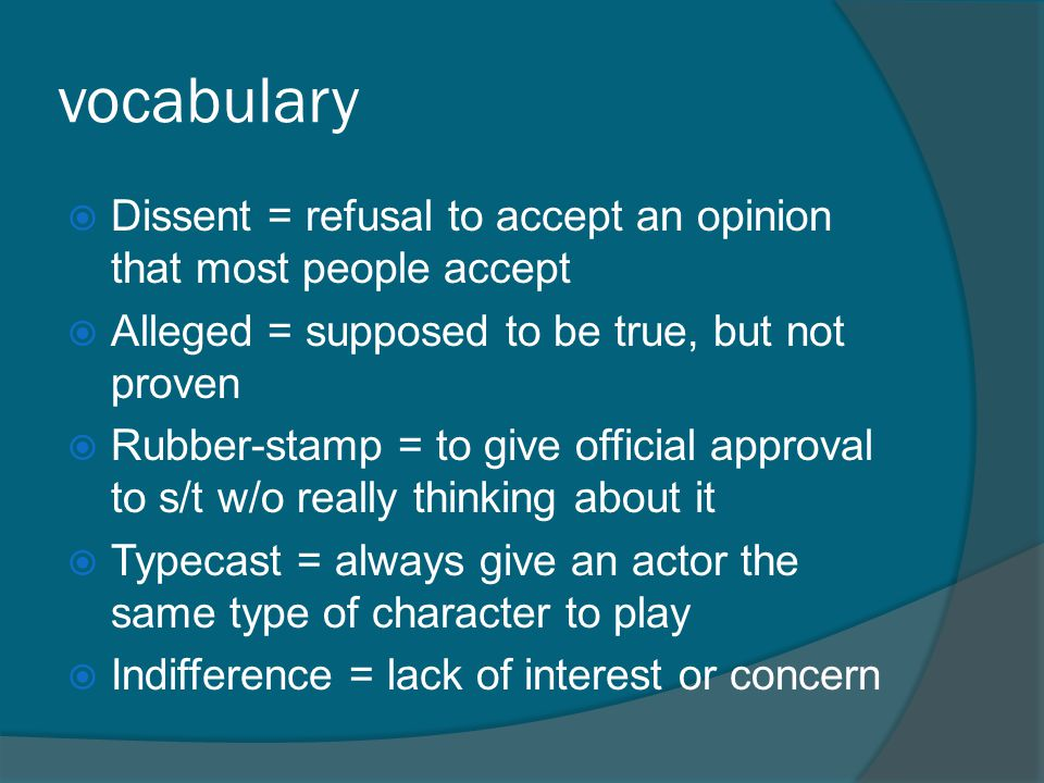 vocabulary  Dissent = refusal to accept an opinion that most people accept  Alleged = supposed to be true, but not proven  Rubber-stamp = to give o