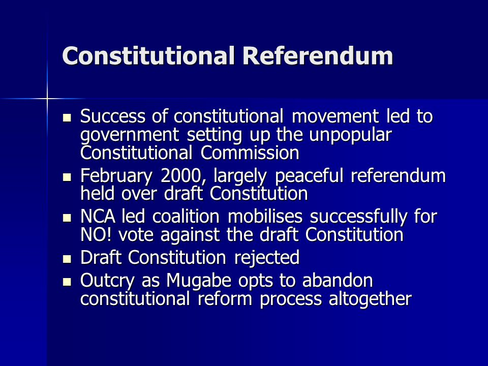 Constitutional Referendum Success of constitutional movement led to government setting up the unpopular Constitutional Commission Success of constitutional movement led to government setting up the unpopular Constitutional Commission February 2000, largely peaceful referendum held over draft Constitution February 2000, largely peaceful referendum held over draft Constitution NCA led coalition mobilises successfully for NO.
