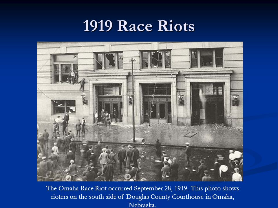 1919 Race Riots The Omaha Race Riot occurred September 28, 1919.