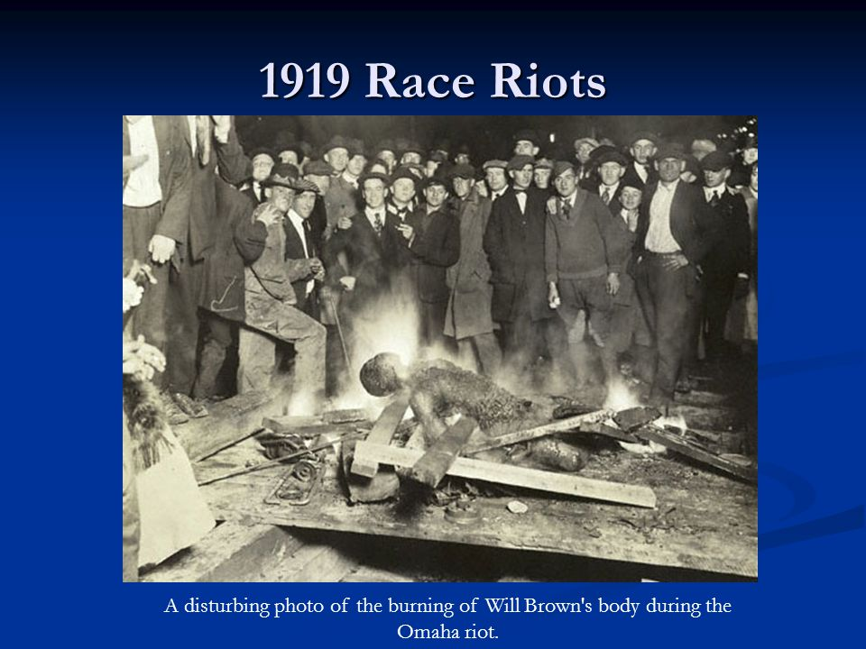 1919 Race Riots A disturbing photo of the burning of Will Brown s body during the Omaha riot.
