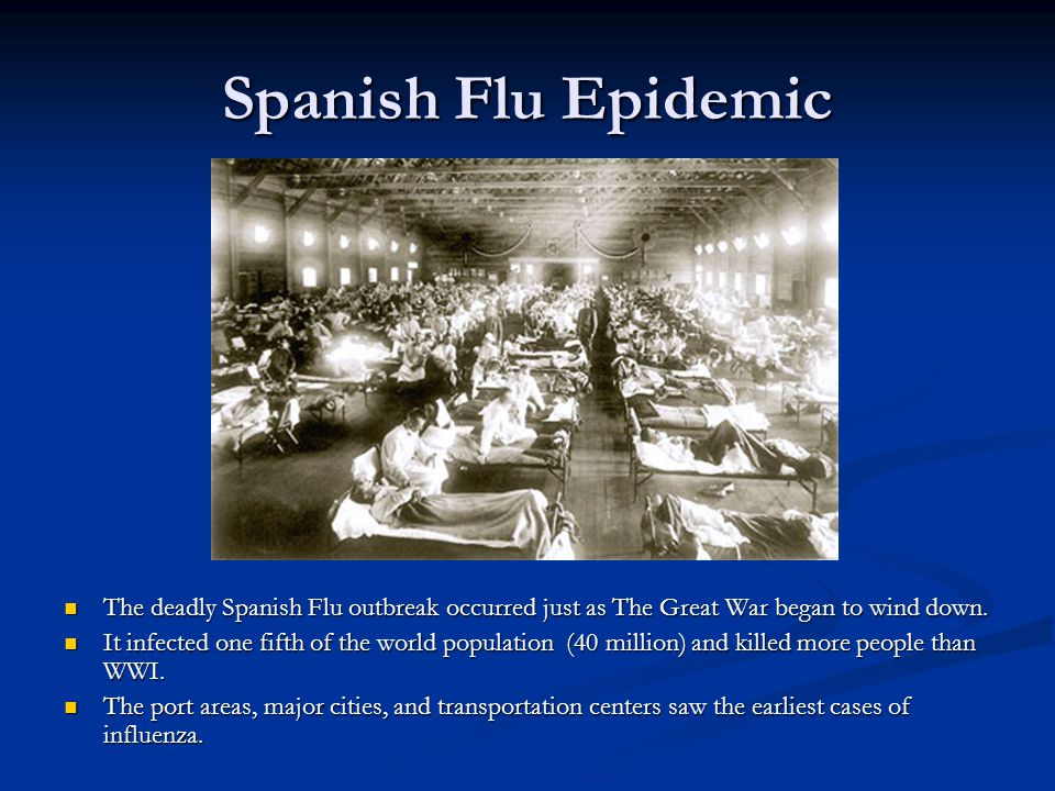 Spanish Flu Epidemic The deadly Spanish Flu outbreak occurred just as The Great War began to wind down.