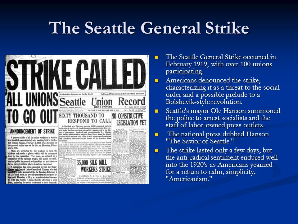 The Seattle General Strike The Seattle General Strike occurred in February 1919, with over 100 unions participating.