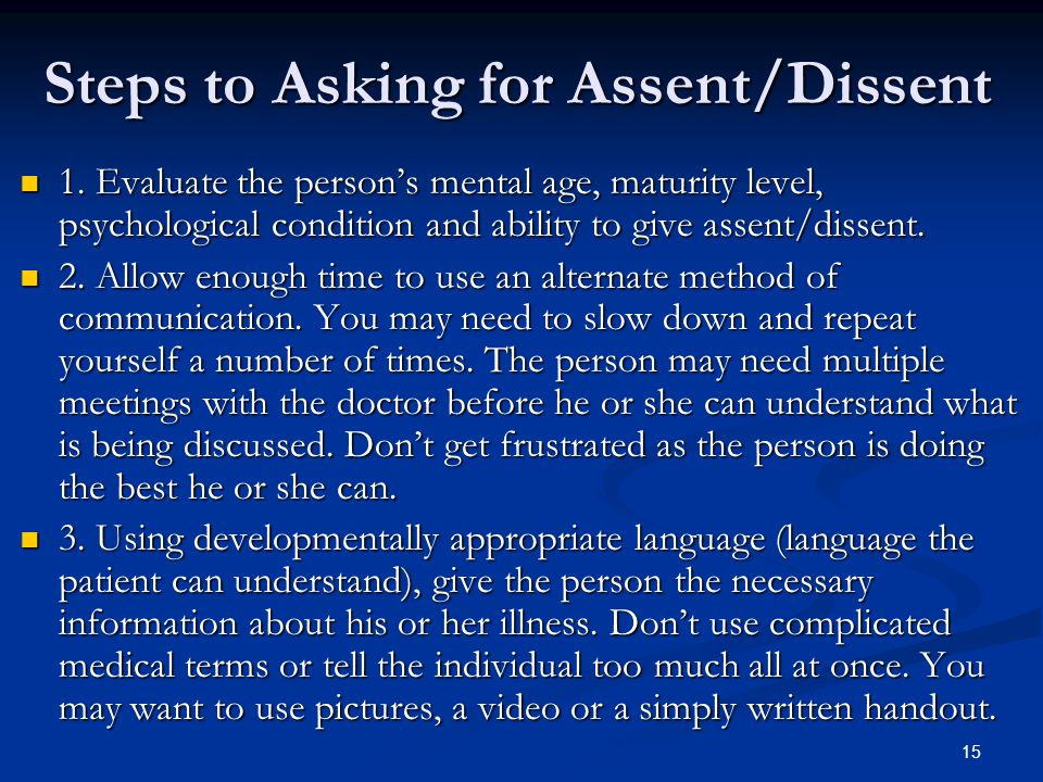 15 Steps to Asking for Assent/Dissent 1. Evaluate the person's mental age, maturity level, psychological condition and ability to give assent/dissent.