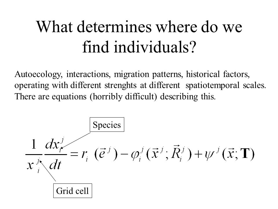 What determines where do we find individuals.