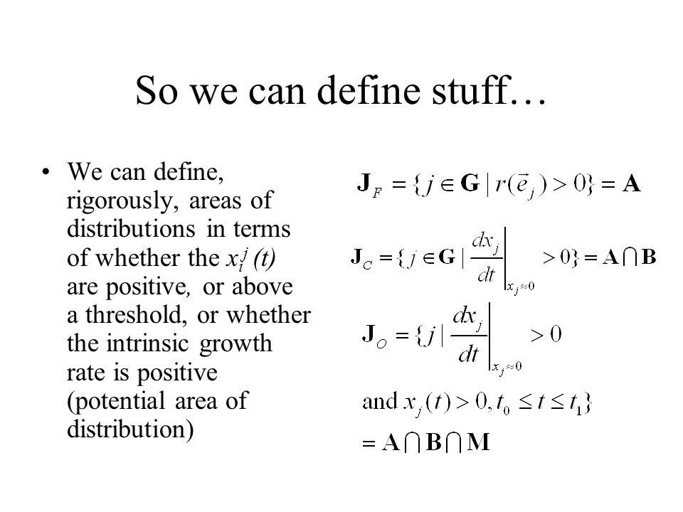 So we can define stuff… We can define, rigorously, areas of distributions in terms of whether the x i j (t) are positive, or above a threshold, or whether the intrinsic growth rate is positive (potential area of distribution)