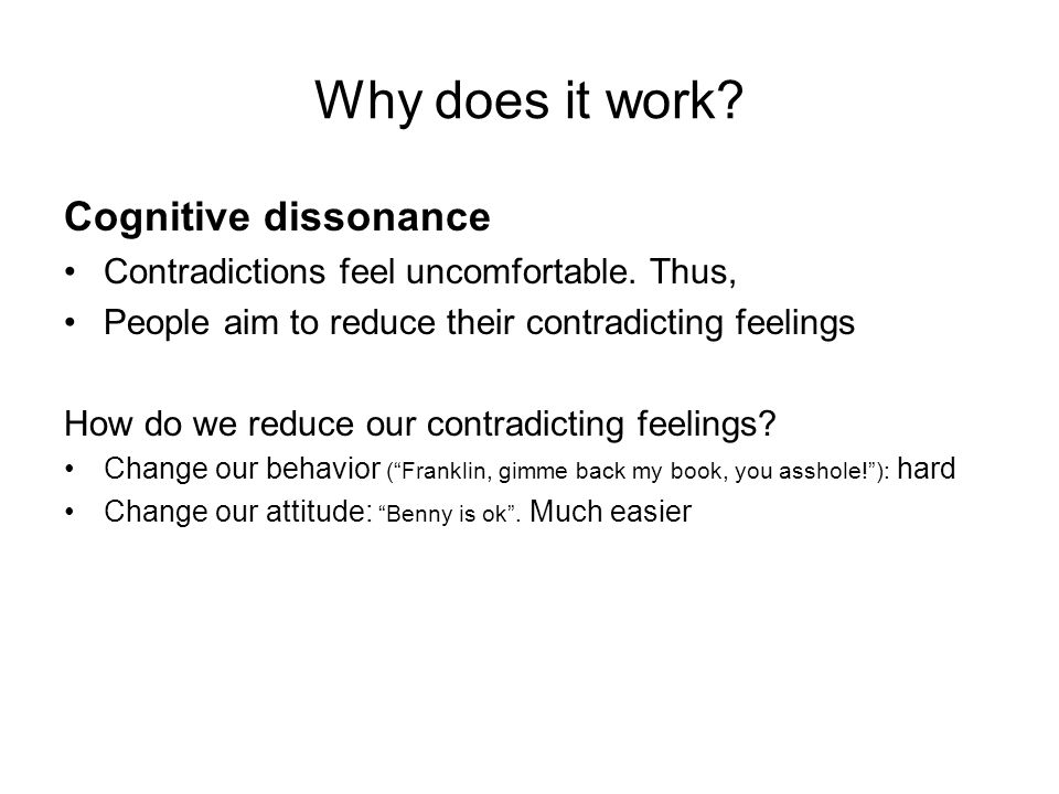 Why does it work. Cognitive dissonance Contradictions feel uncomfortable.