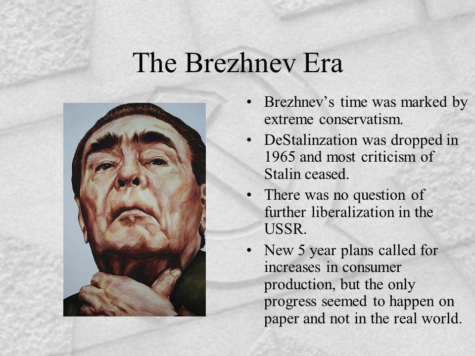 The Brezhnev Era Brezhnev's time was marked by extreme conservatism.