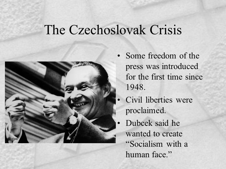 The Czechoslovak Crisis Some freedom of the press was introduced for the first time since 1948.