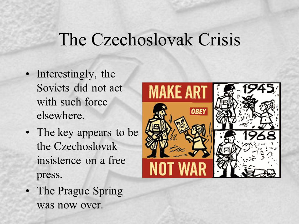 The Czechoslovak Crisis Interestingly, the Soviets did not act with such force elsewhere.