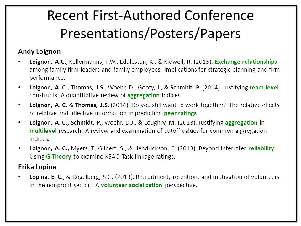 Recent First-Authored Conference Presentations/Posters/Papers Andy Loignon Loignon, A.C., Kellermanns, F.W., Eddleston, K., & Kidwell, R. (2015). Exch