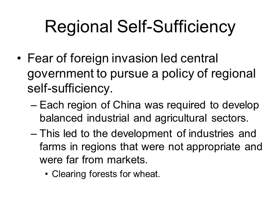 Regional Self-Sufficiency Fear of foreign invasion led central government to pursue a policy of regional self-sufficiency.