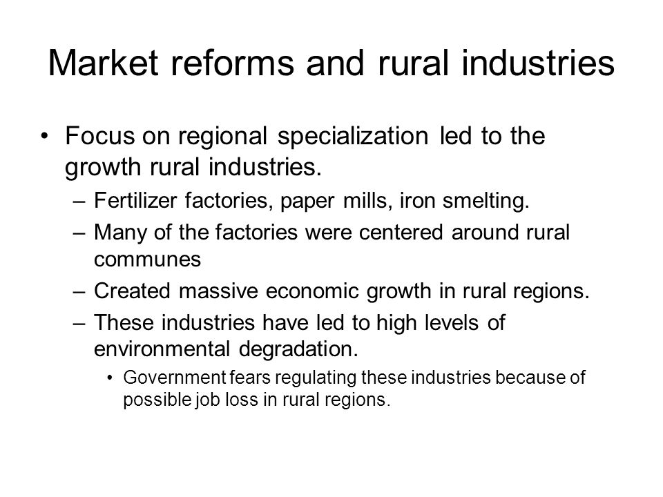 Market reforms and rural industries Focus on regional specialization led to the growth rural industries.