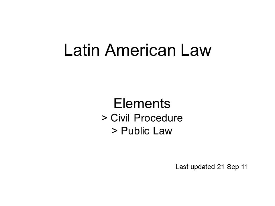 Latin American Law Last updated 21 Sep 11 Elements > Civil Procedure > Public Law