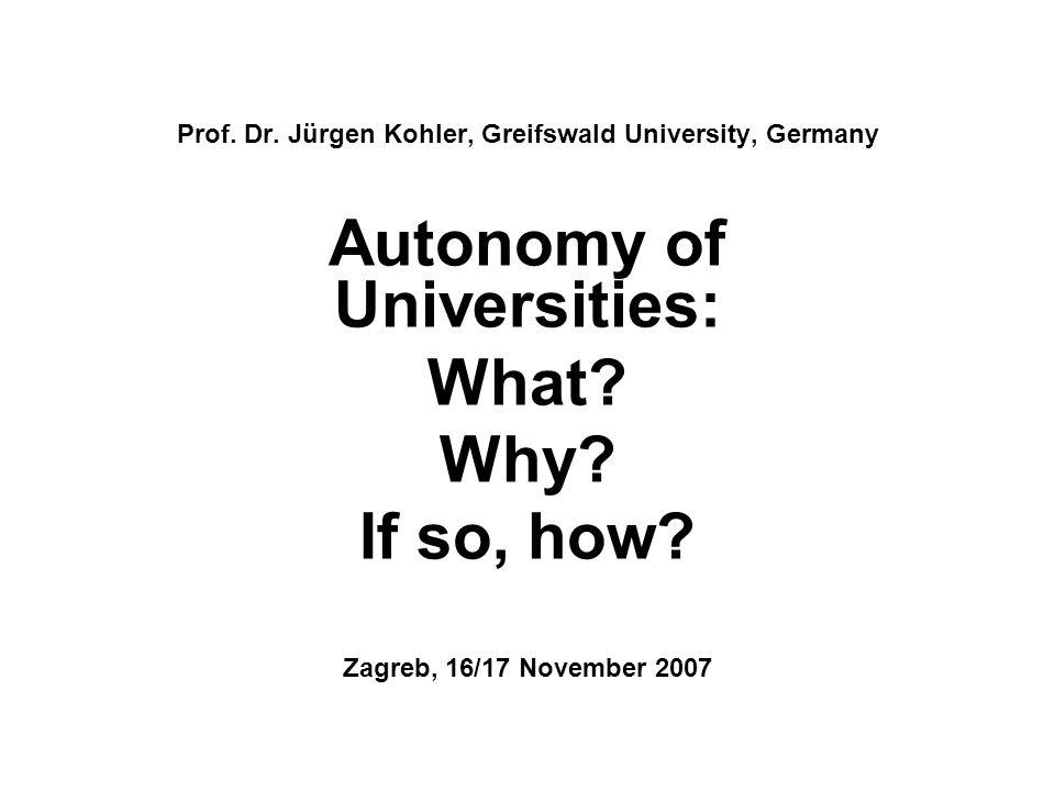 Prof. Dr. Jürgen Kohler, Greifswald University, Germany Autonomy of Universities: What.