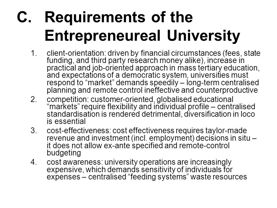 C. Requirements of the Entrepreneureal University 1.client-orientation: driven by financial circumstances (fees, state funding, and third party resear