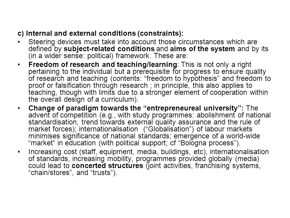 c) Internal and external conditions (constraints): Steering devices must take into account those circumstances which are defined by subject-related conditions and aims of the system and by its (in a wider sense: political) framework.