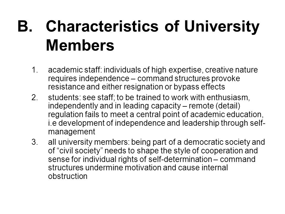 B. Characteristics of University Members 1.academic staff: individuals of high expertise, creative nature requires independence – command structures p
