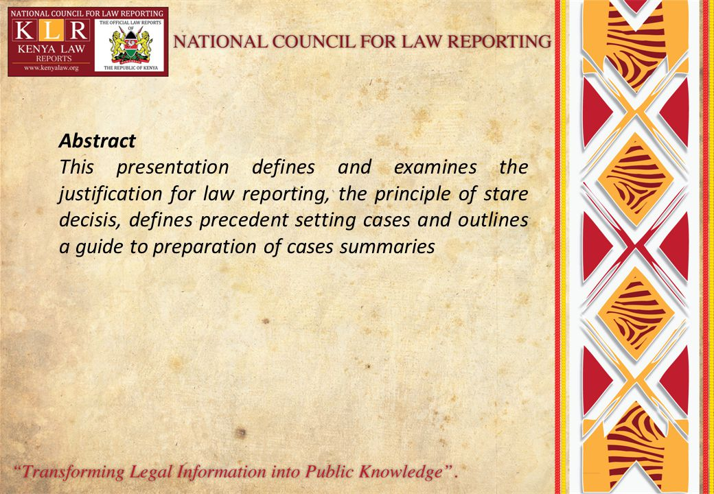 Abstract This presentation defines and examines the justification for law reporting, the principle of stare decisis, defines precedent setting cases and outlines a guide to preparation of cases summaries