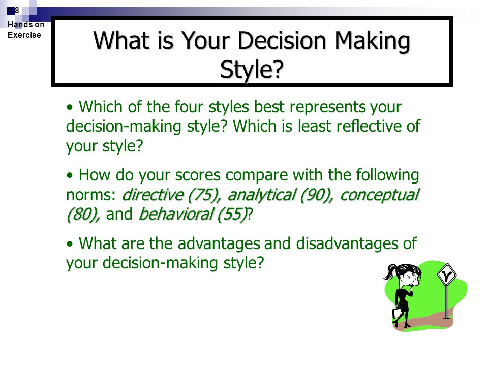 9-8 Hands on Exercise Which of the four styles best represents your decision-making style? Which is least reflective of your style? directive (75), an