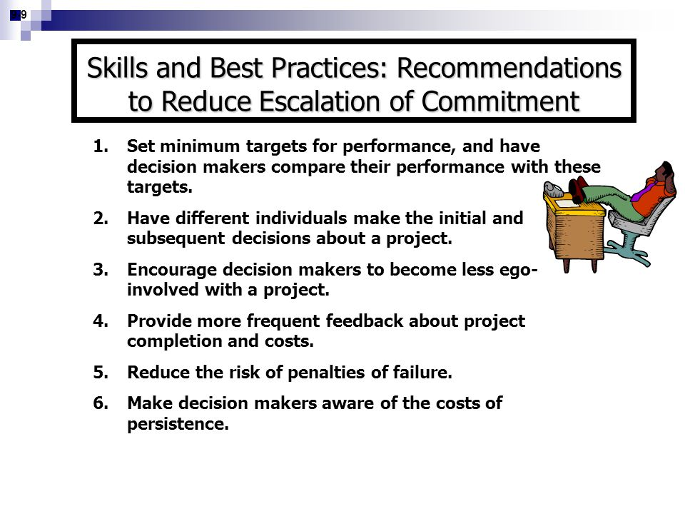 9-9 1.Set minimum targets for performance, and have decision makers compare their performance with these targets. 2.Have different individuals make th
