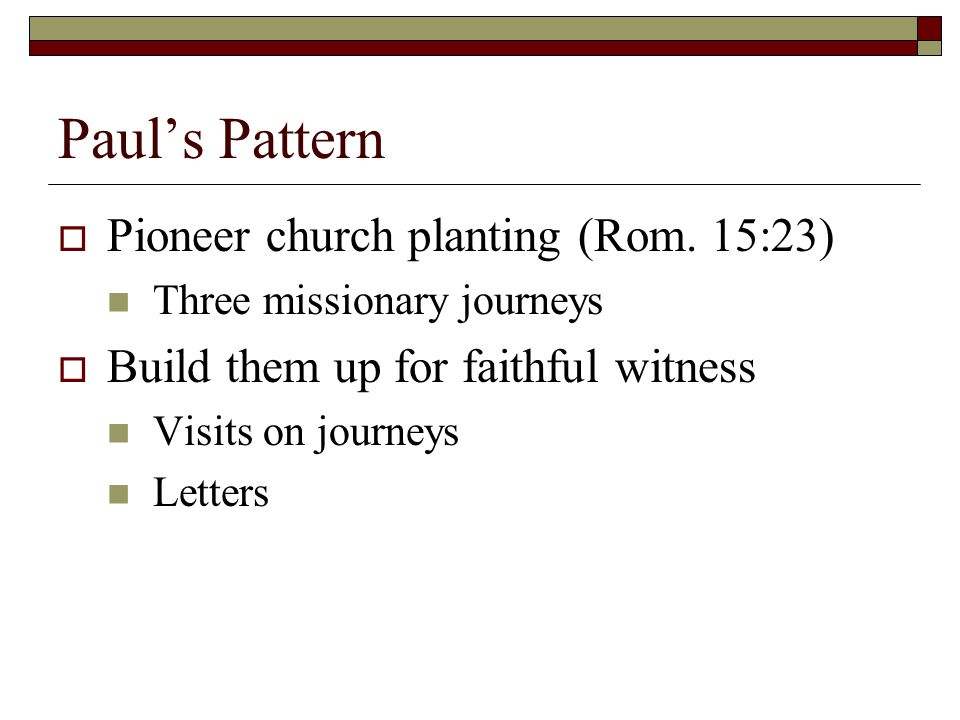 Paul's Pattern  Pioneer church planting (Rom.