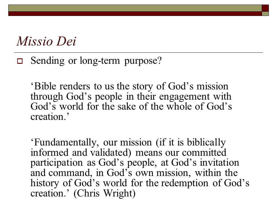 Missio Dei  Sending or long-term purpose.