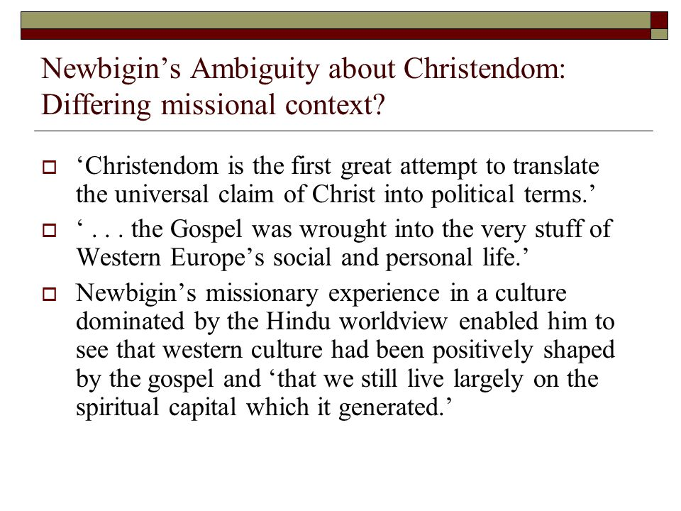 Newbigin's Ambiguity about Christendom: Differing missional context.