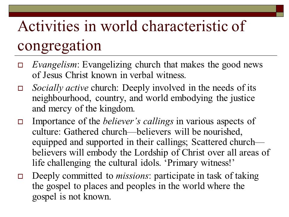 Activities in world characteristic of congregation  Evangelism: Evangelizing church that makes the good news of Jesus Christ known in verbal witness.