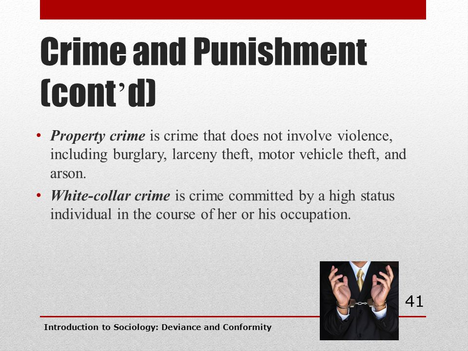 Crime and Punishment (cont ' d) Property crime is crime that does not involve violence, including burglary, larceny theft, motor vehicle theft, and ar
