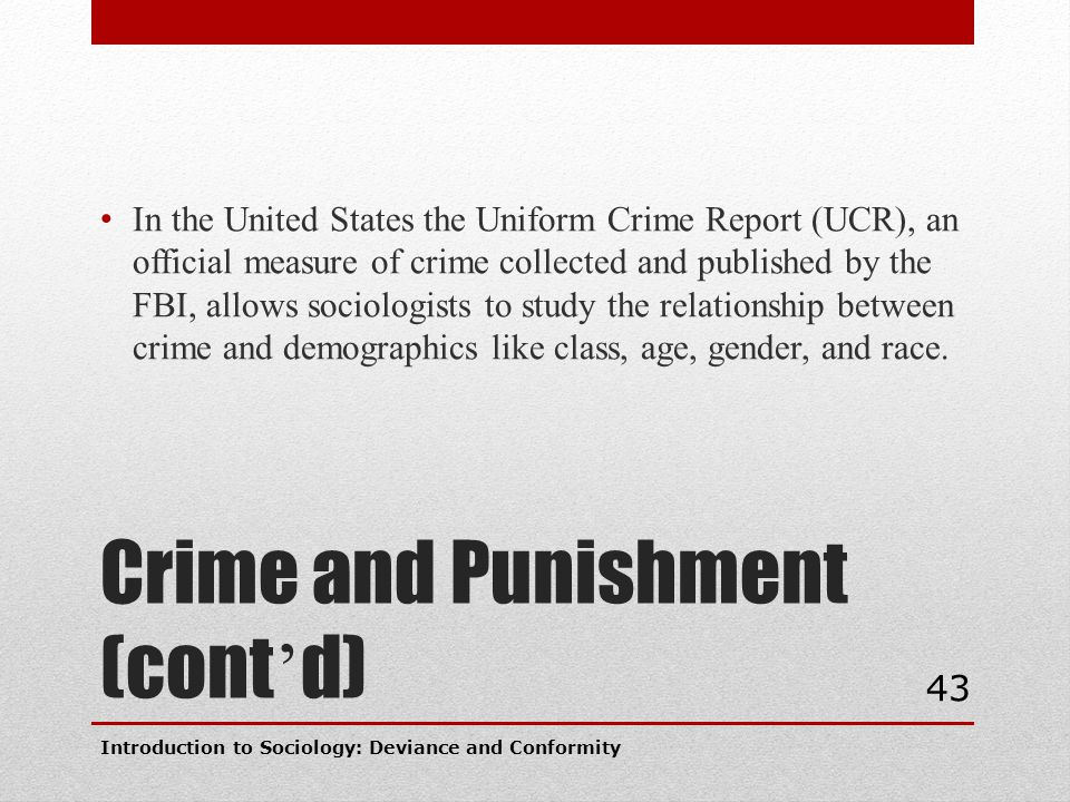 Crime and Punishment (cont ' d) In the United States the Uniform Crime Report (UCR), an official measure of crime collected and published by the FBI,