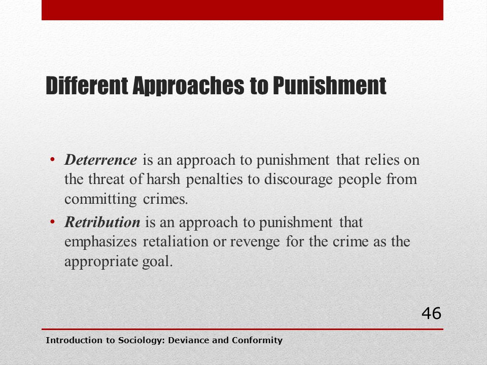 Different Approaches to Punishment Deterrence is an approach to punishment that relies on the threat of harsh penalties to discourage people from comm