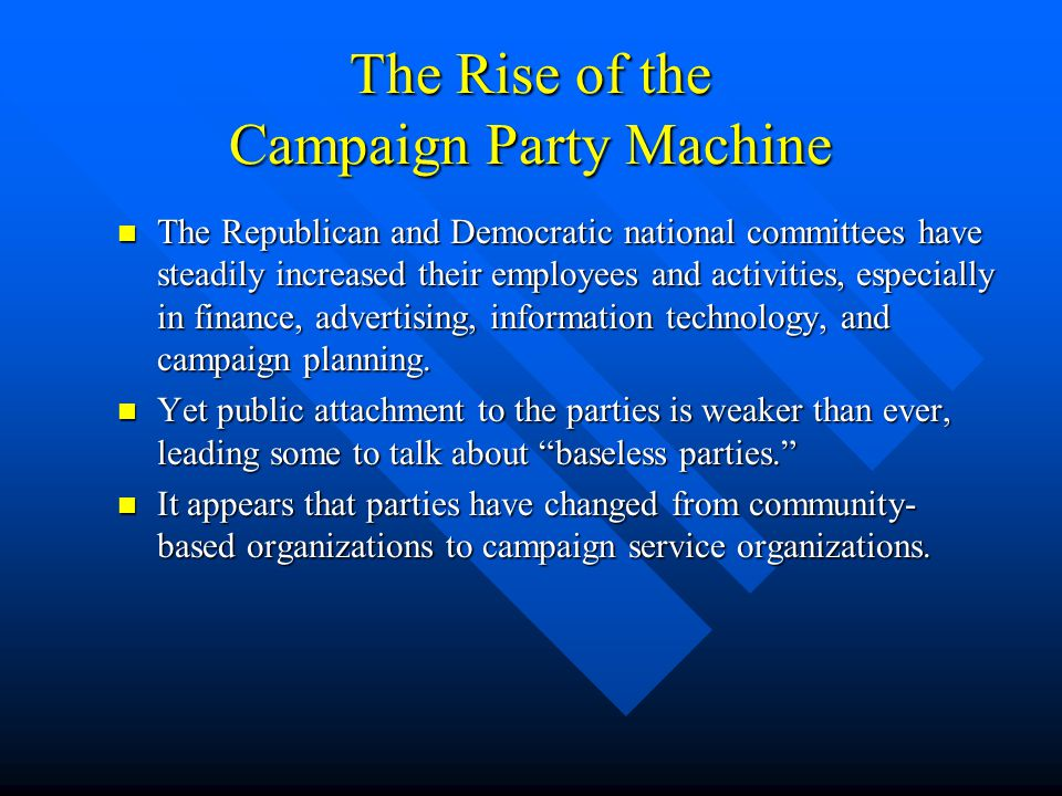 The Rise of the Campaign Party Machine The Republican and Democratic national committees have steadily increased their employees and activities, espec