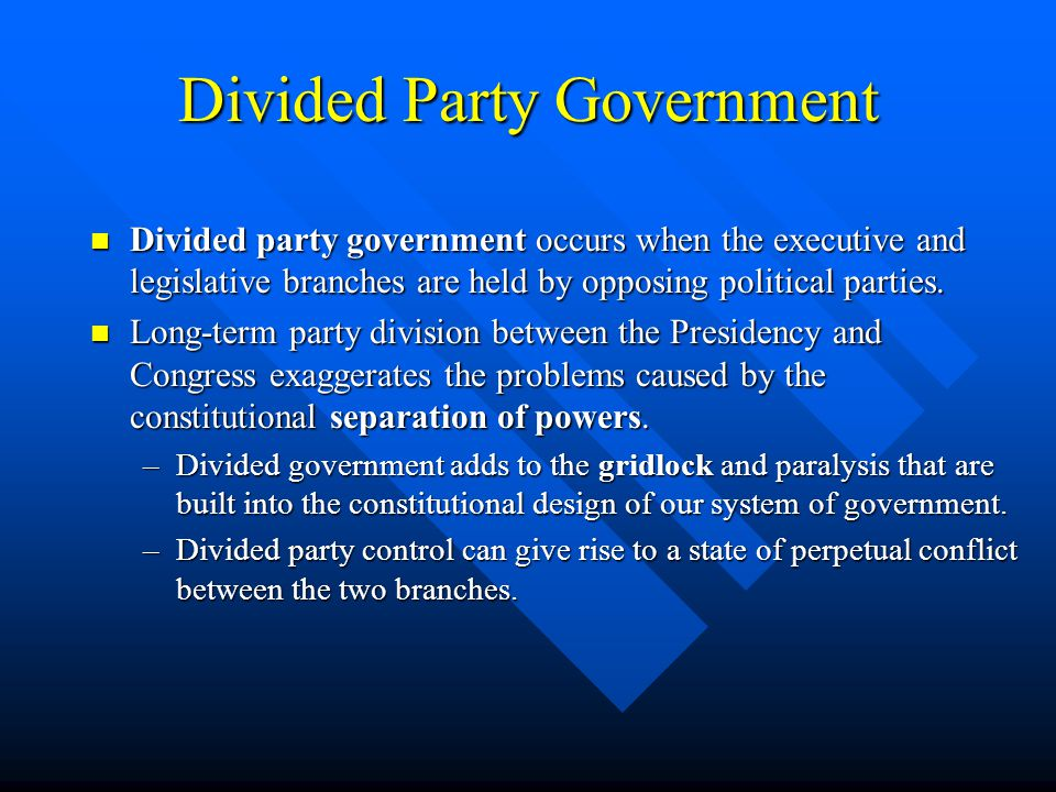 Divided Party Government Divided party government occurs when the executive and legislative branches are held by opposing political parties. Divided p