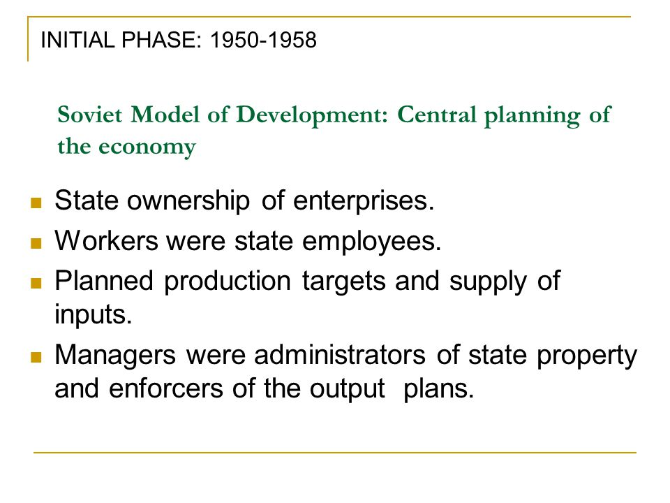 Soviet Model of Development: Central planning of the economy State ownership of enterprises.