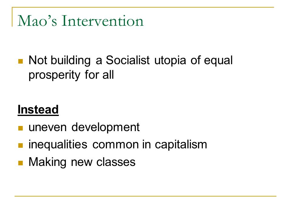 Mao's Intervention Not building a Socialist utopia of equal prosperity for all Instead uneven development inequalities common in capitalism Making new classes