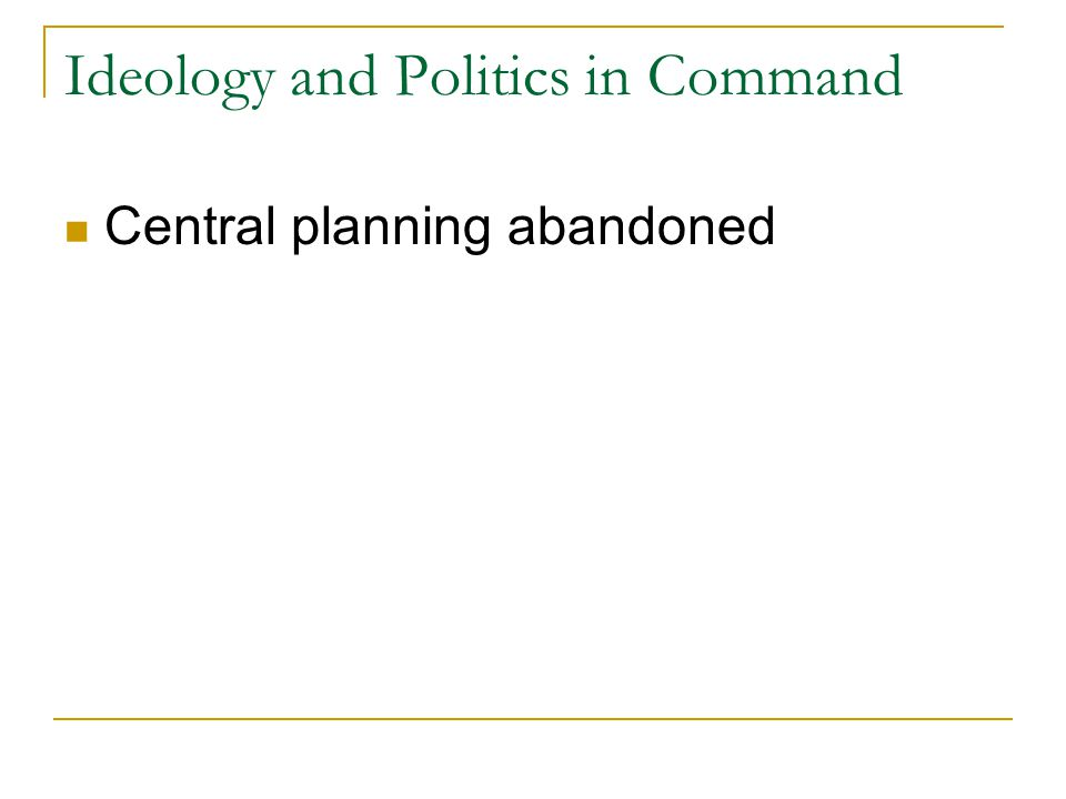 Ideology and Politics in Command Central planning abandoned