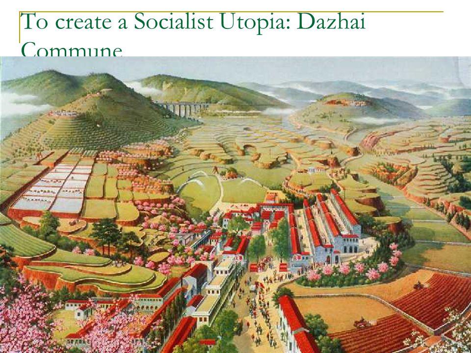 To create a Socialist Utopia: Dazhai Commune